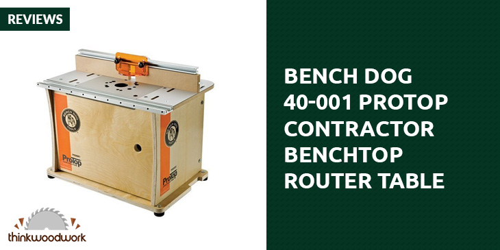 Bench Dog 40-001 ProTop Contractor Benchtop Router Table Review