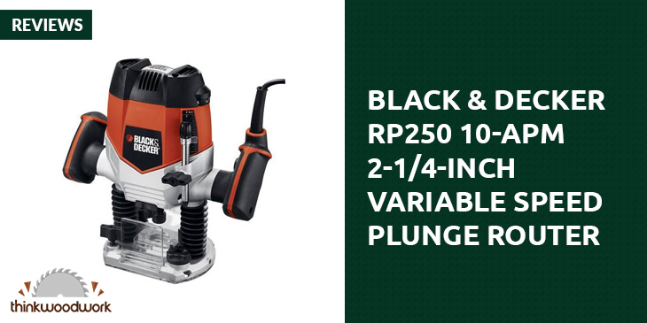 Black & Decker RP250 10-APM 2-1/4-Inch Variable Speed Plunge Router Review