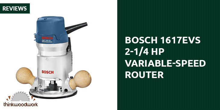 Bosch 1617EVS 2-1/4 HP Variable-Speed Router Review
