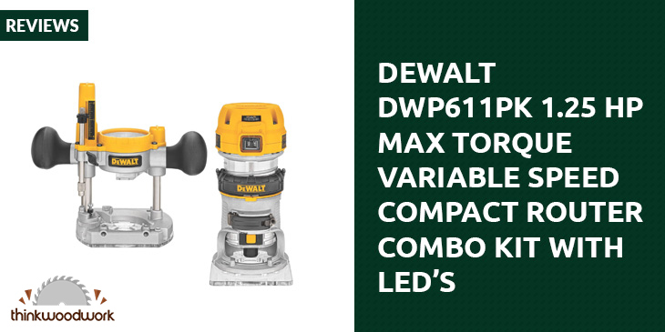 DEWALT DWP611PK 1.25 HP Max Torque Variable Speed Compact Router Combo Kit with LED's Review