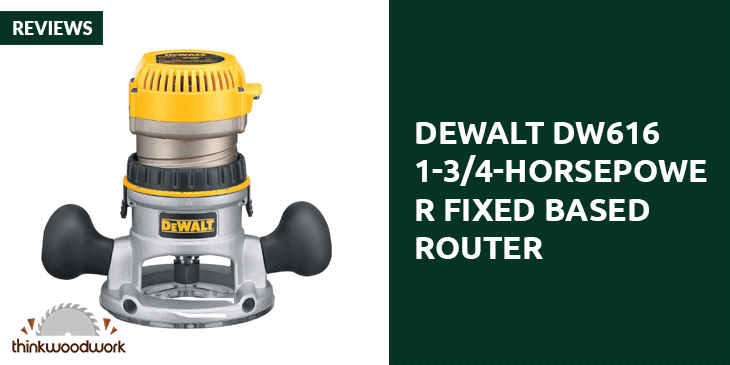 Dewalt DW616 1-3/4-Horsepower Fixed Based Router Review