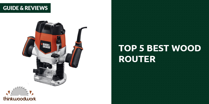 Top 10 Best Wood Router: Reviews and Comparison 2018