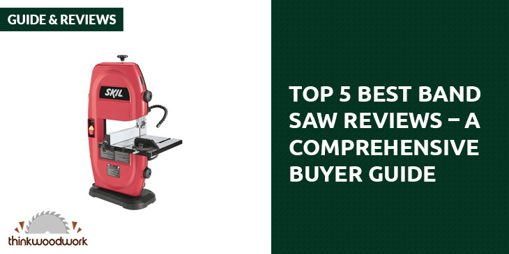Top 5 Best Band Saw Reviews – A Comprehensive Buyer Guide 2018