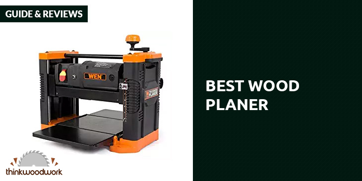 Best Wood Planer – Guide and Reviews 2019