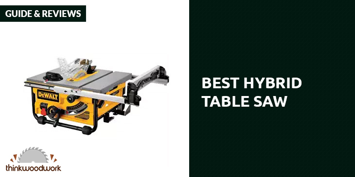 Best Hybrid Table Saw – Guide & Reviews 2019