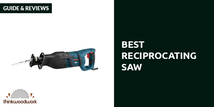 Best Reciprocating Saw – Guide & Reviews 2018