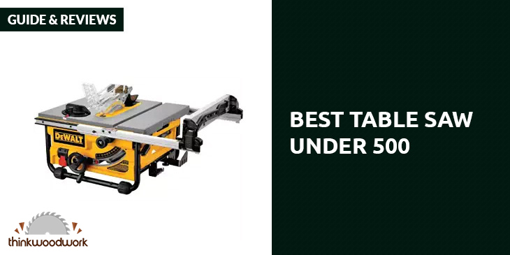 Best Table Saw Under $500 – Guide and Reviews 2019