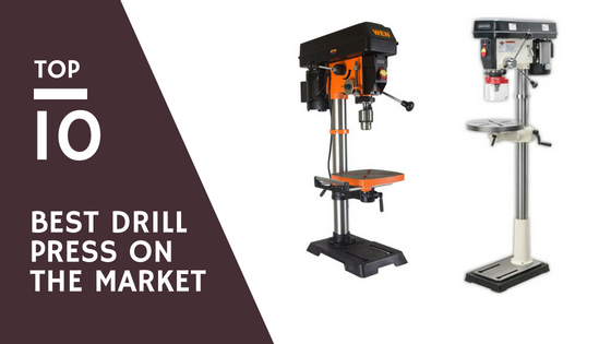 Top 10 Best Drill Press on The Market