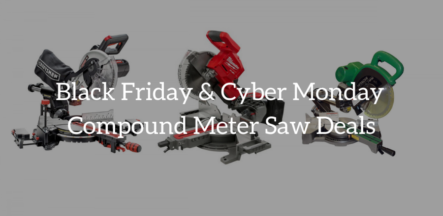 Compound Miter Saw On Sale: Black Friday & Cyber Monday Deals 2019