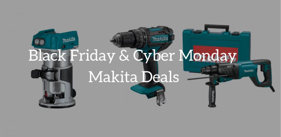 Makita Black Friday & Cyber Monday Deals 2019