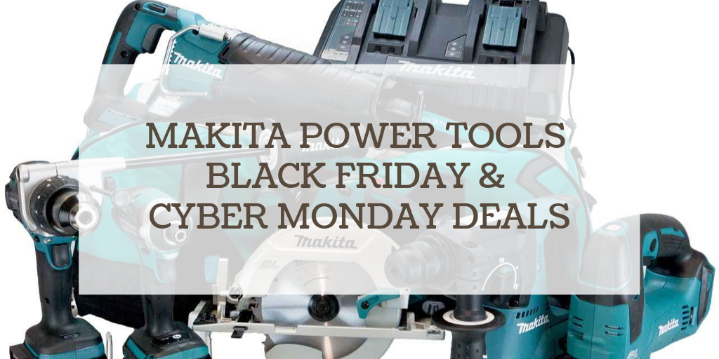makita power tools black friday