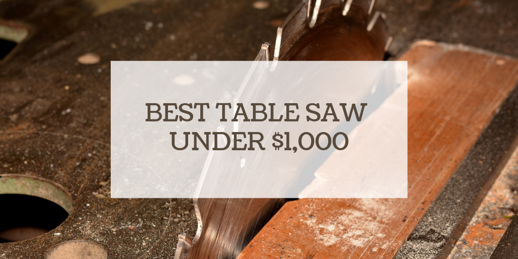 Best Table Saw Under $1,000
