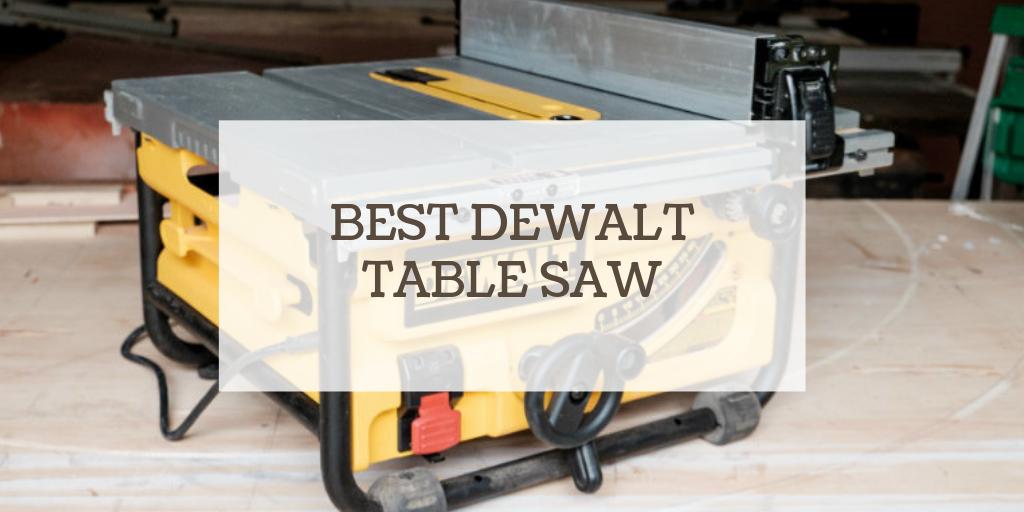 Best Dewalt Table Saw