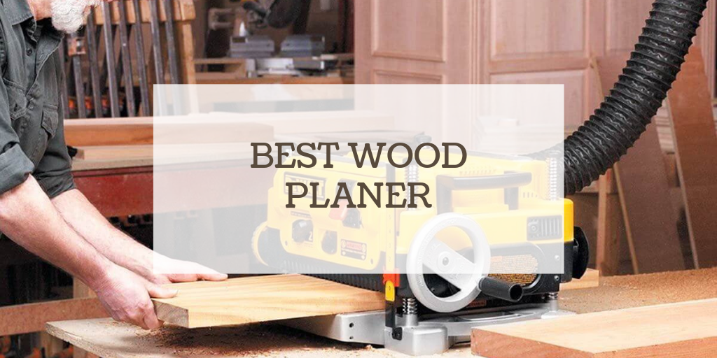 Best Wood Planer Reviews Buyer S Guide 2019 Think Woodwork