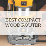 Best Compact Wood Router