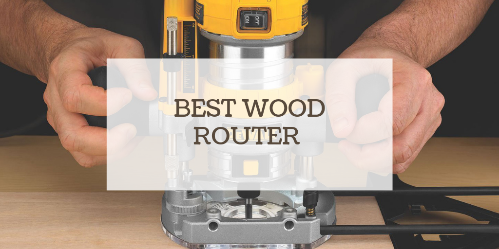 Best Wood Router Reviews And Buyer S Guide 2019 Think