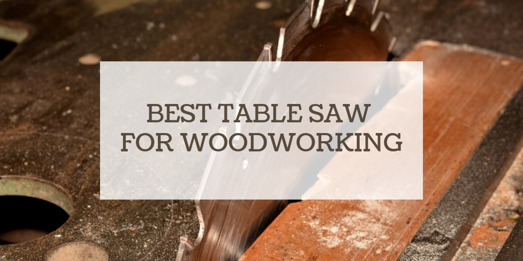 Best Table Saw for Woodworking