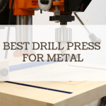 Best Drill Press for Metal