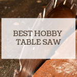 best hobby table saw