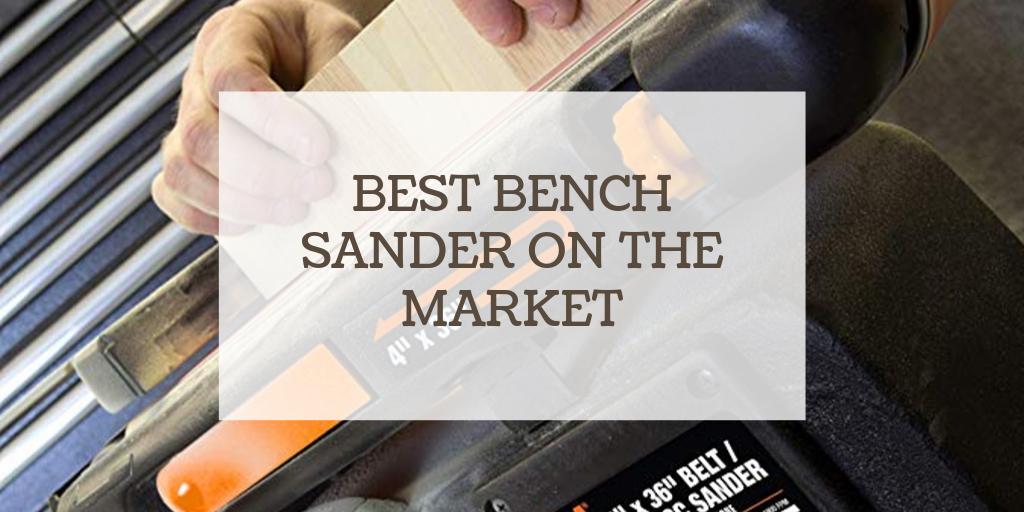 Best bench sander