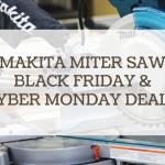 makita miter saw black friday