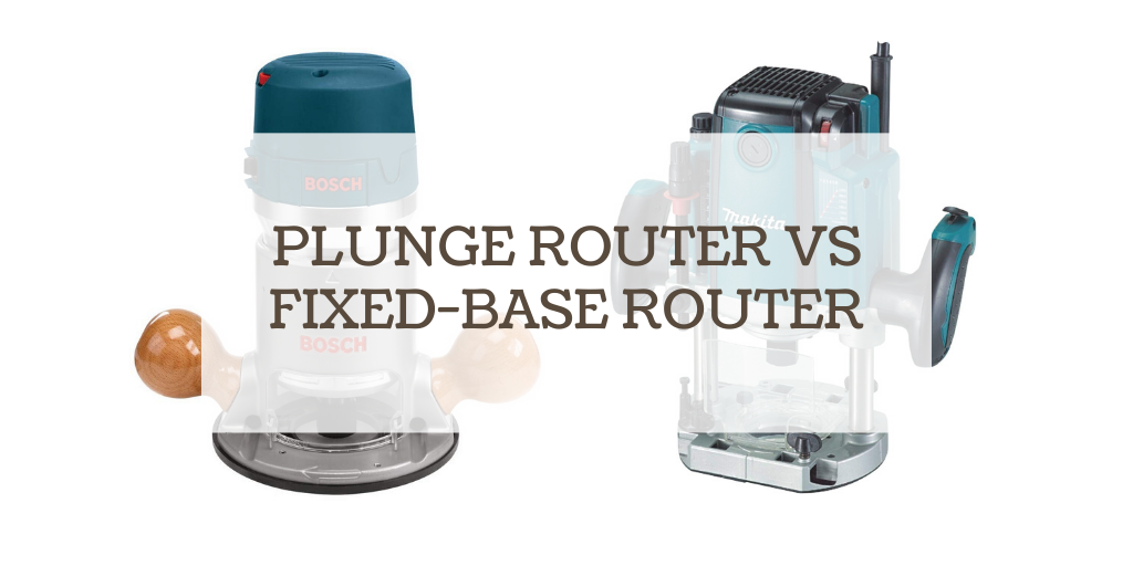 Plunge router vs fixed base router